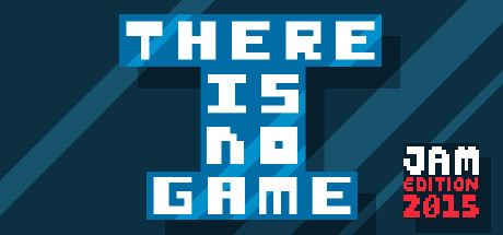There Is No Game: Jam Edition 2015