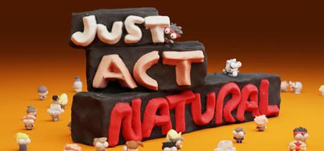 Just Act Natural