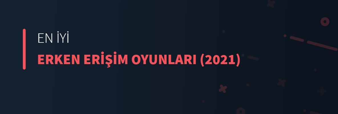 En İyi Erken Erişim Oyunları (2021)