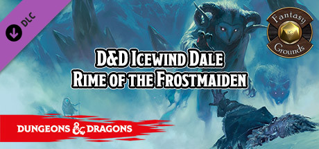Fantasy Grounds - D&D Icewind Dale Rime of the Frostmaiden